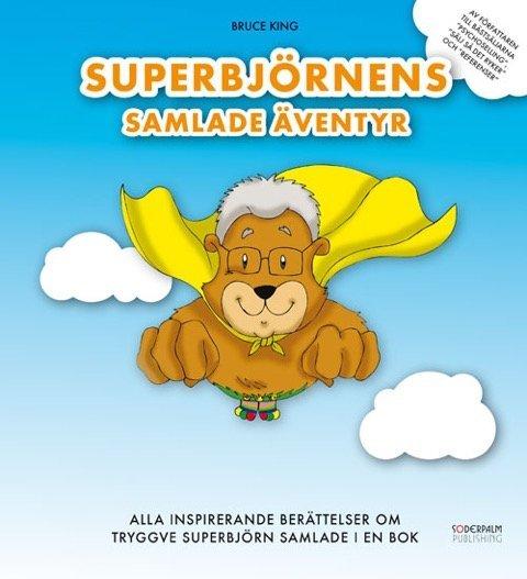 Superbjörnens Samlade Äventyr - Alla inspirerande berättelser om Tryggve Superbjörn samlade i en bok av Bruce King